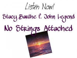 Listen Now! Stacy Barthe John Legend No Strings Attached