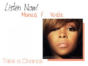 Listen Now! Monica f. Wale Take a Chance