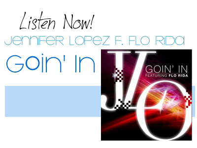 Listen Now! Jennifer Lopez f Flo Rida Goin In