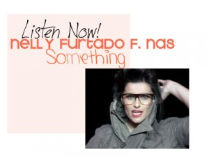 Listen Now! Nelly Furtado f Nas Something