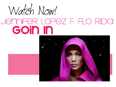 Watch Now! Jennifer Lopez f. Flo Rida Goin In