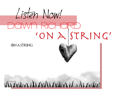 Listen Now! Dawn Richard On a String