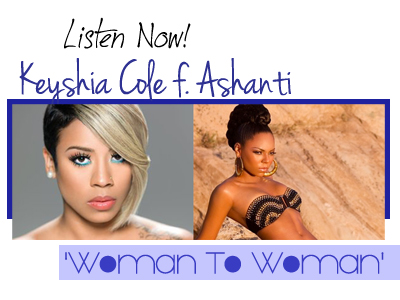 Listen Now! Keyshia Cole f Ashanti Woman to Woman