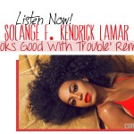 solange knowles kendrick lamar true ep looks good with trouble complex